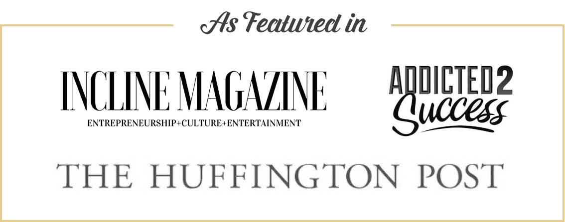 As featured in: Incline magazine, Addicted 2 Success, Huffington Post