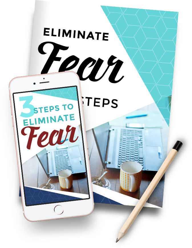 3 Steps to Eliminate Fear