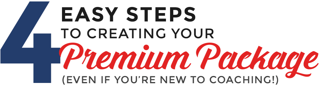 4 Easy steps to creating your Premium Package (even if you're new to coaching!)